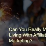 Can You Really Make A Living With Affiliate Marketing