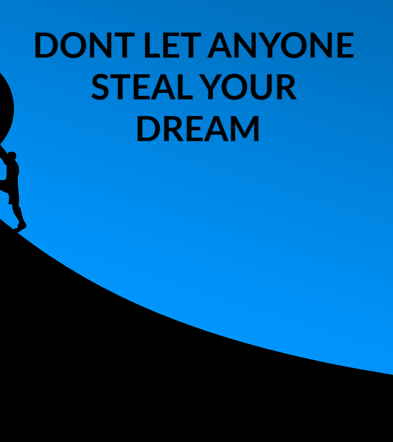 DON'T LET ANYONE STEAL YOUR DREAM!