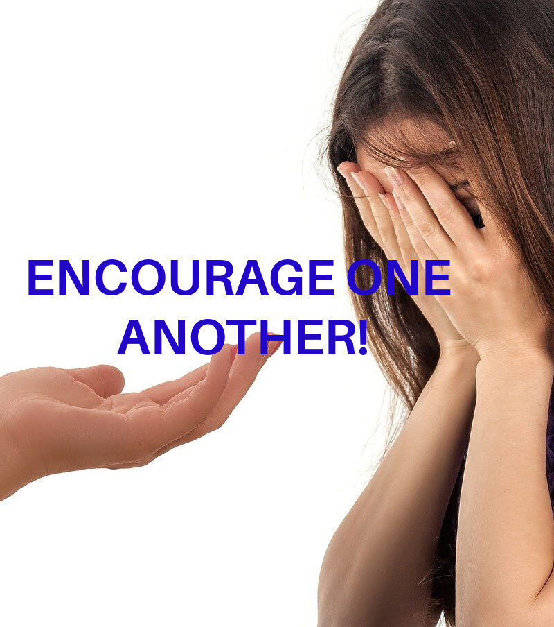 ENCOURAGE ONE ANOTHER!