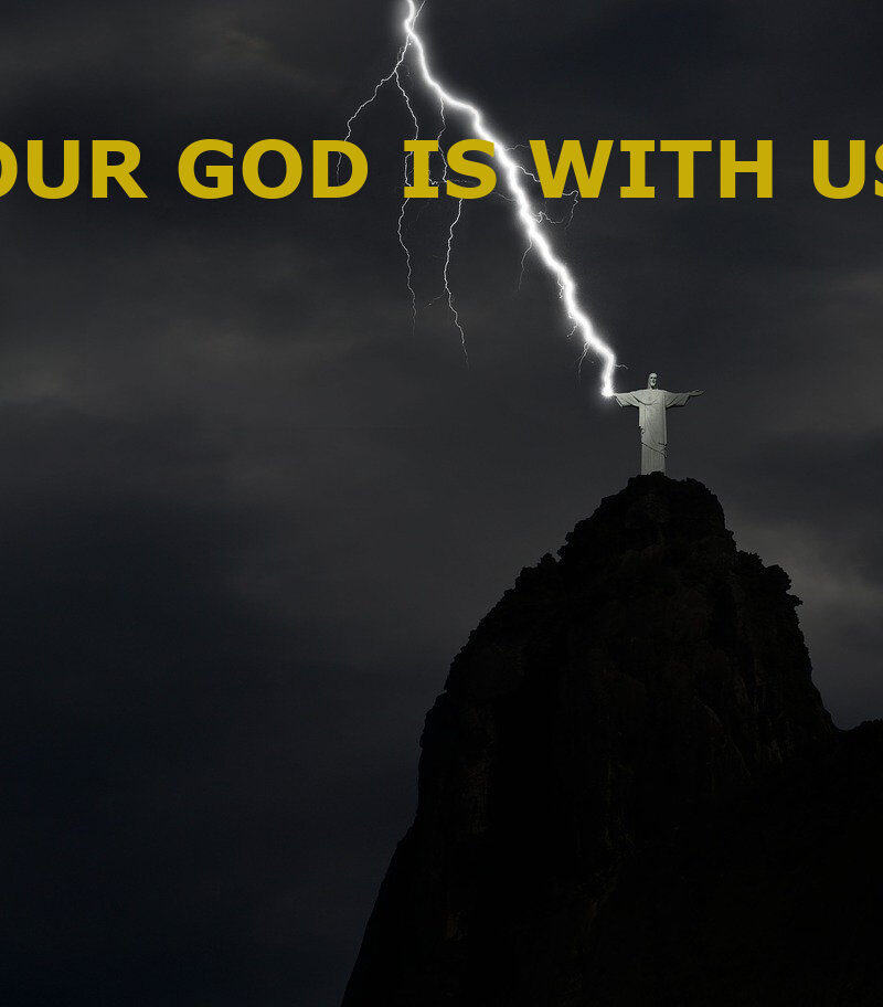 OUR GOD IS WITH US!