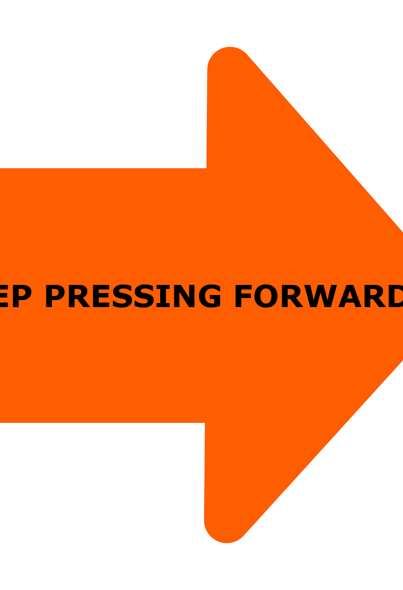 KEEP PRESSING FORWARD!