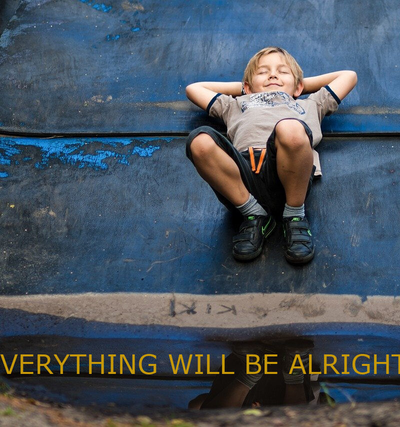 EVERYTHING WILL BE ALRIGHT!